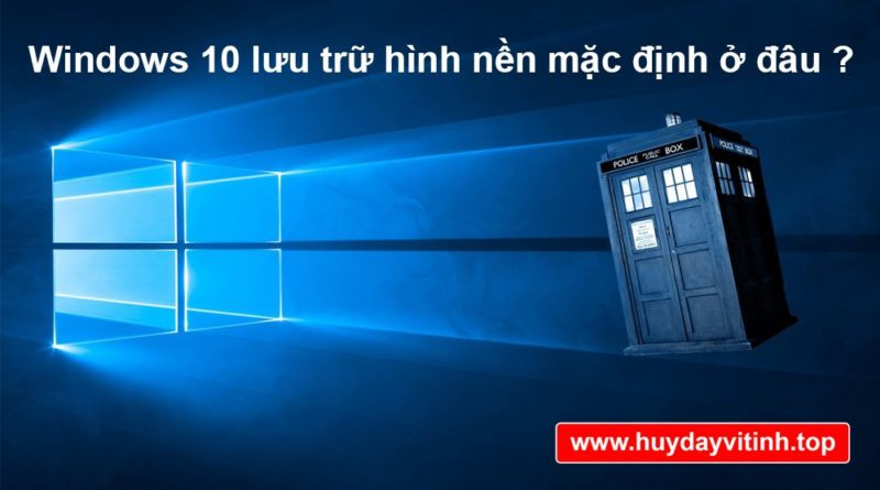 windows-10-luu-hinh-nen-mac-dinh-o-dau-4